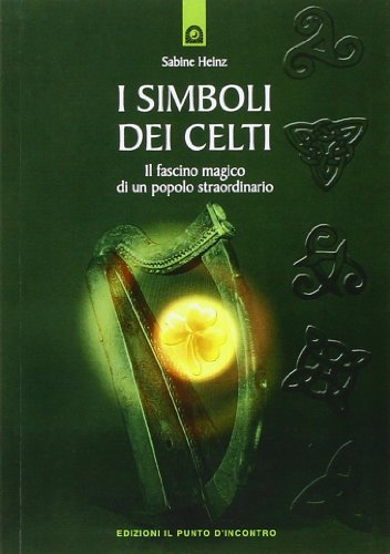 I simboli dei celti. Il fascino magico di un popolo straordinario