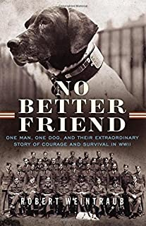 No Better Friend: One Man, One Dog, and Their Extraordinary Story of Courage and Survival in WWII by Robert Weintraub (2015-05-05)