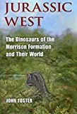 Jurassic West: The Dinosaurs of the Morrison Formation and Their World (Life of the Past) - John Foster
