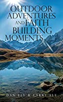 Outdoor Adventures and Faith Building Moments: A Devotional Book
