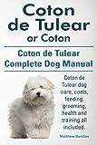 Coton de Tulear or Coton. Coton de Tulear Complete Dog Manual. Coton de Tulear dog care, costs, feeding, grooming, health and training all included.