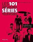 Les 101 meilleures séries télévisées. La DVD Thèque idéale, c'est là ! (DOCUMENT) (French Edition)