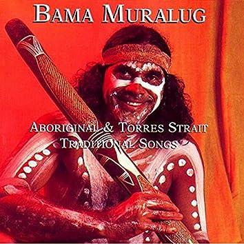 Bama Muralug: Aboriginal And Torres Strait Traditional Songs