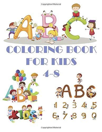 COLORING BOOK FOR KIDS 4-8: IT IS A BOOK THAT HAS NUMBERS AND LETTERS TO COLOR AND LEARN TO COUNT NUMBERS AND LETTER.