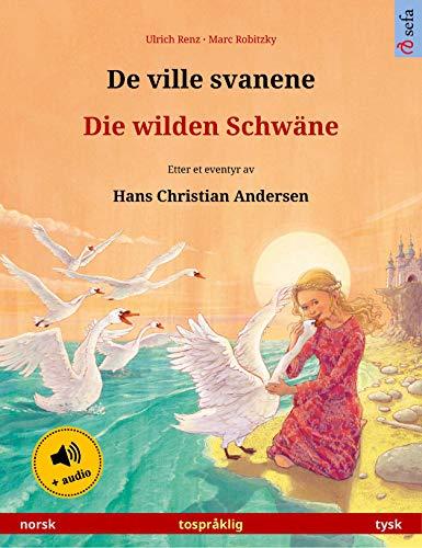 De ville svanene – Die wilden Schwäne (norsk – tysk): Tospråklig barnebok etter et eventyr av Hans Christian Andersen, med lydbok (Sefa bildebøker på to språk)