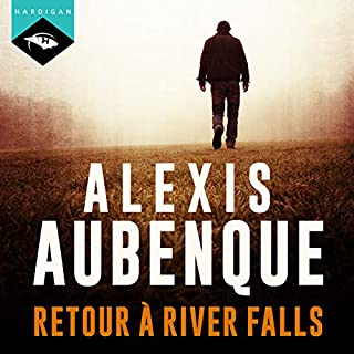 Retour à River Falls     River Falls 1              By:                                                                                                                                 Alexis Aubenque                               Narrated by:                                                                                                                                 Nicolas Planchais                      Length: 8 hrs and 42 mins     Not rated yet     Overall 0.0