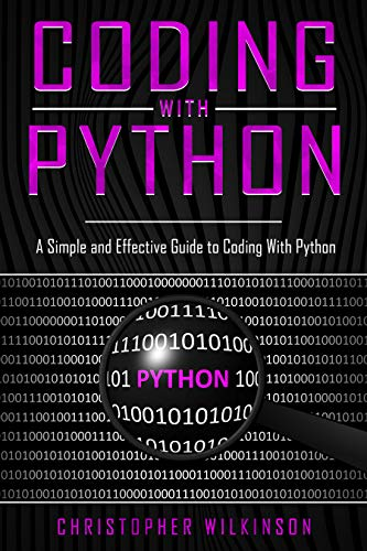 Coding with Python: A Simple and Effective Guide to Coding With Python (English Edition)