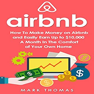 Airbnb: How to Make Money on Airbnb and Easily Earn Up to $10,000 a Month in the Comfort of Your Own Home audiobook cover art