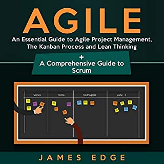 Agile: An Essential Guide to Agile Project Management, the Kanban Process and Lean Thinking + a Comprehensive Guide to Scrum cover art