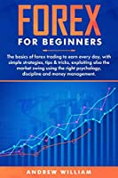 Forex for beginners: Earn every day in forex trading with the right psychology, discipline and money management, following best strategies, tips & tricks, exploiting also the market swing.