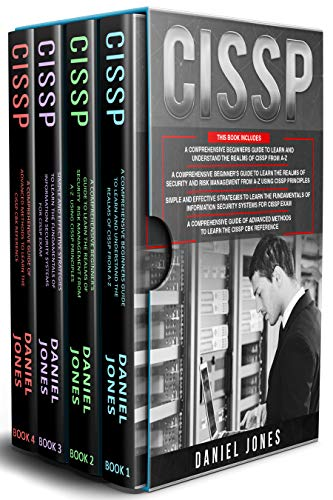CISSP: 4 in 1- Beginner's Guide+ Guide to learn CISSP Principles+ The Fundamentals of Information Security Systems for CISSP Exam+ A Comprehensive Guide of Advanced Methods Front Cover