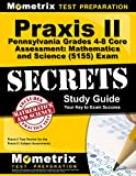 Praxis II Pennsylvania Grades 4-8 Core Assessment: Mathematics and Science (5155) Exam Secrets Study Guide: Praxis II Test Review for the Praxis II: Subject Assessments (Mometrix Secrets Study Guides)