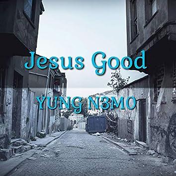 Jesus Good