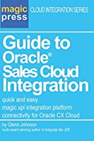 Guide to Oracle(R) Sales Cloud Integration: quick and easy magic xpi integration platform connectivity for Oracle CX Cloud (Magic Press Cloud Integration)