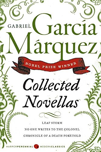 Perennial Classics: Collected Novellas: Leaf Storm, No One Writes to the Colonel, Chronicle of a Death Foretold