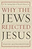 Why the Jews Rejected Jesus: The Turning Point in Western History - David Klinghoffer