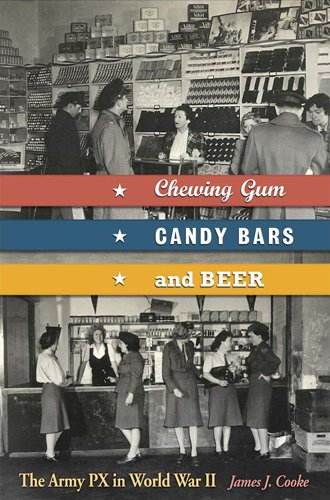 Chewing Gum, Candy Bars, and Beer: The Army PX in World War II (English Edition)