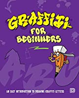 Graffiti for Beginners: An Easy Introduction to Drawing Graffiti Letters