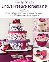 Lindys kreative Tortenkunst - Motivtorten-Basics für Anfänger und Fortgeschrittene von Englands Expertin Nr. 1: Über 150 detailliert beschriebene Techniken und 80 atemberaubende Projekte