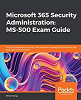 Microsoft 365 Security Administration: MS-500 Exam Guide: Plan and implement security and compliance strategies for Microsoft 365 and hybrid environments Front Cover