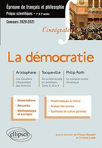 L'intégrale sur la démocratie. Aristophane, Les Cavaliers, L'Assemblée des femmes - Tocqueville, De la Démocratie en Amérique, Tome II, livre 4 - ... Prépas scientifiques 2020-2021