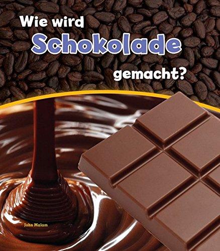 Wie wird Schokolade gemacht? (Wie wird ... gemacht?)