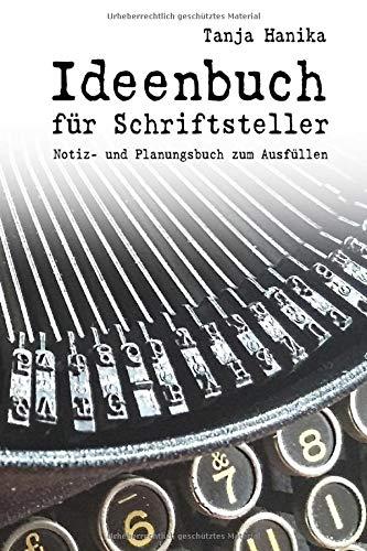 Ideenbuch für Schriftsteller: Notiz- und Planungsbuch zum Ausfüllen