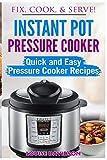 Instant Pot Pressure Cooker: Quick and Easy Pressure Cooker Recipes (Fix, Cook, & Serve) (Volume 3)
