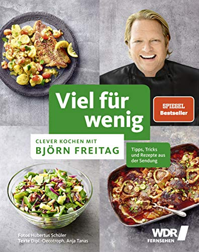 Viel für wenig: Clever kochen mit Björn Freitag - Tipps, Tricks und Rezepte aus der Sendung - 50 köstliche Rezepte zum günstigen Preis (Kochbücher von Björn Freitag)