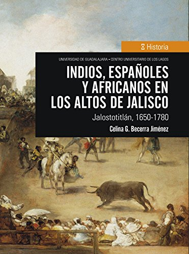 Indios, españoles y africanos en los Altos de Jalisco: Jalostotitlán, 1650-1780 (Spanish Edition)