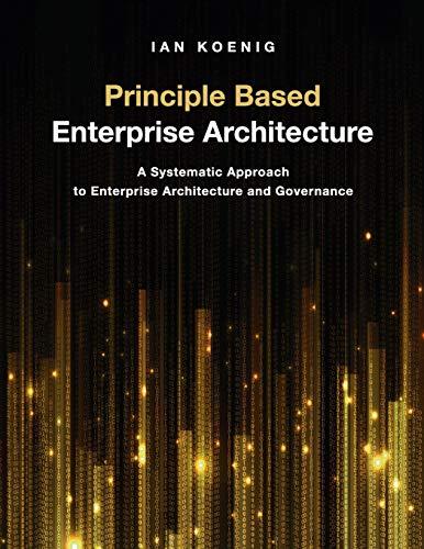 Principle Based Enterprise Architecture: A Systematic Approach to Enterprise Architecture and Govern