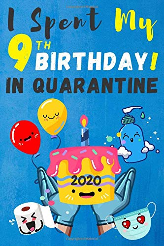 I Spent My 9th Birthday IN QUARANTINE: quarantine birthday gifts for 9 year old girls boys, Self Isolation Funny Journal Notebook DiaryGift 9th ... ideas For Sister Brother Friend Son Daughter