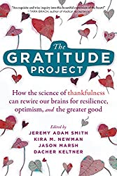 Image: The Gratitude Project: How the Science of Thankfulness Can Rewire Our Brains for Resilience, Optimism, and the Greater Good | Paperback : 248 pages| by Jeremy Adam Smith (Editor), Kira M. Newman (Editor), Jason Marsh (Editor), Dacher Keltner (Editor). Publisher: New Harbinger Publications (September 1, 2020)