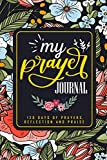 My Prayer Journal: 120 Days of Prayers, Reflection and Praise: 4 Months Scripture, Guided Prayer Notebook for Women (Floral Themed Cover Series) Vol: 61
