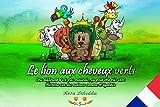 Le lion aux cheveux verts: Etre différent n'est pas mauvais, ça peut être très cool (French Edition)