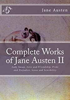 Complete Works of Jane Austen II: Lady Susan, Love and Friendship, Pride and Prejudice, Sense and Sensibility