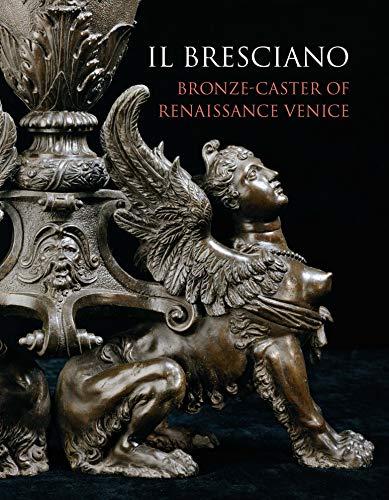 Il Bresciano: Bronze-caster of Renaissance Venice