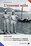 L'ennemi utile - 1946-1954, des vétérans de la Wehrmacht et de la Waffen-SS dans les rangs de la Légion étrangère en Indochine