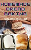 Homemade Bread Baking: Quick & Easy Guide To Simple Bread Baking Recipes Ideas To Making Gluten-Free Bread, Keto Bread, Eggy Bread and 27 more (English Edition)