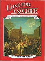 Gone for a Soldier: History of Life in the British Ranks from 1642
