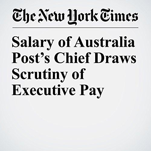 Salary of Australia Post's Chief Draws Scrutiny of Executive Pay copertina
