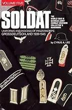 Soldat, Vol. 5: The World War II German Army Combat Uniform Collector s Handbook; Uniforms and Insignia of Panzerkorps Grossdeutschland, 1939 1945