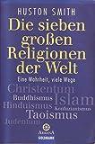Die sieben großen Religionen der Welt: Eine Wahrheit, viele Wege