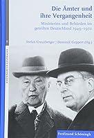 Die Aemter und ihre Vergangenheit: Ministerien und Behoerden im geteilten Deutschland 1949-1972