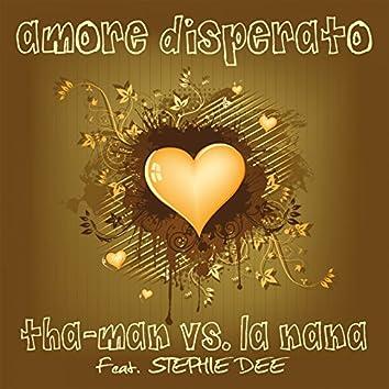 Amore disperato (feat. Stephie Dee) [Tha-Man Vs. La Nana]