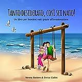Tanto desiderato, così sei nato!: Un libro per bambini nati grazie all'ovodonazione
