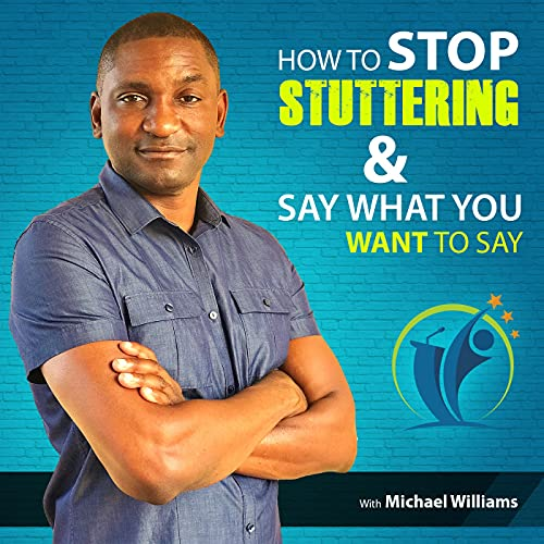 Here's How to Stop Stuttering & Say What You Want Podcast Podcast By Michael Williams cover art