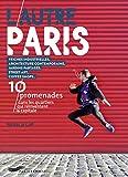 L'autre Paris : 10 promenades dans les quartiers qui réinventent la capitale