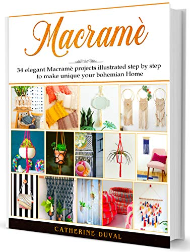 Macramè: The New complete Macrame Book for Beginners and Advanced, 34 easy modern Macrame Patterns and Projects illustrated step by step to make unique your handmade Home & Garden by [Catherine Duval, Anne Blanchard]