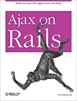 Ajax on Rails: Build Dynamic Web Applications with Ruby by Scott Raymond(2007-01-13)